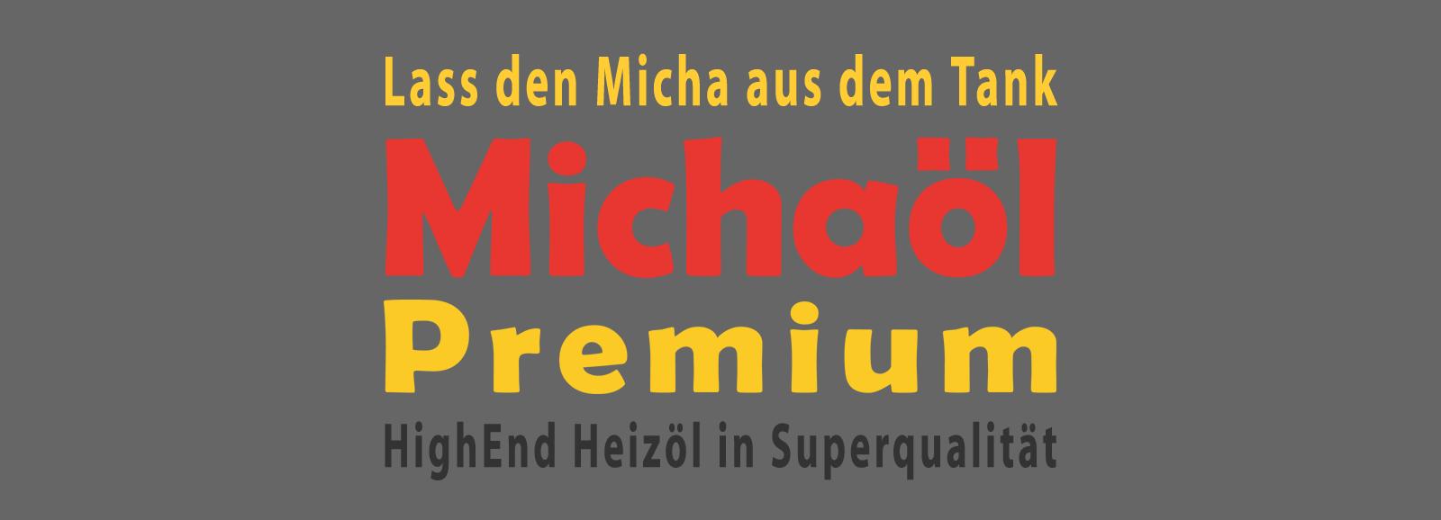 Lass den Micha aus dem Tank: Michaöl Premium Kornwestheim HighEnd Heizöl in Superqualität